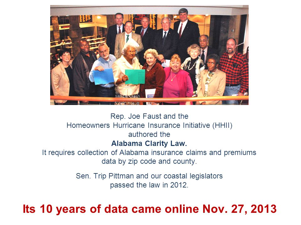 Rep. Joe Faust and the Homeowners Hurricane Insurance Initiative (HHII) authored the Alabama Clarity Law. It requires collection of Alabama insurance