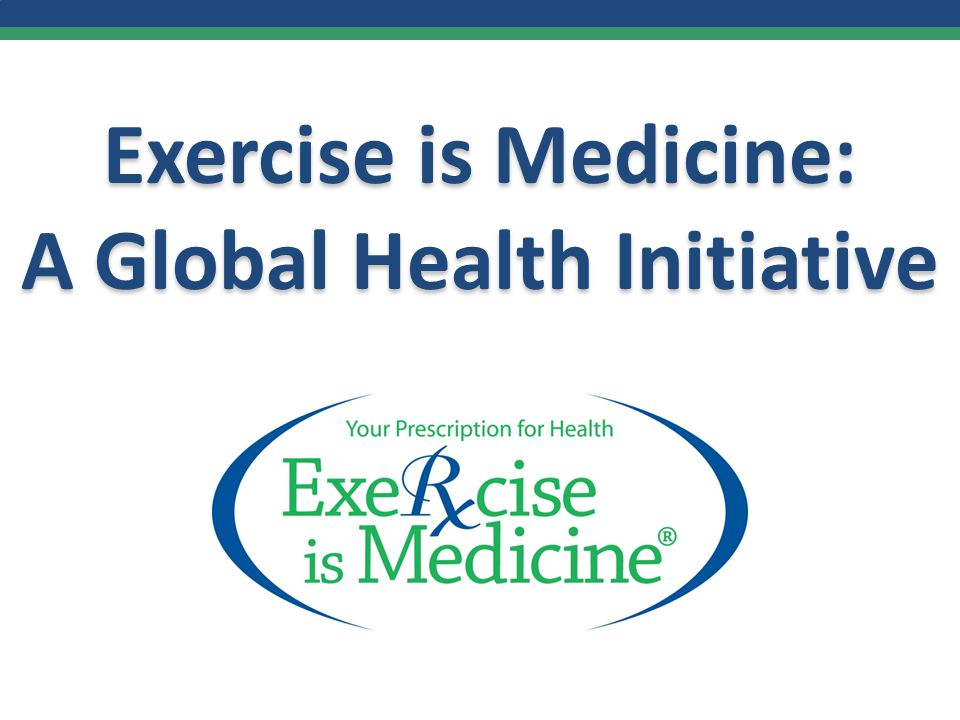 Exercise is Medicine: A Global Health Initiative