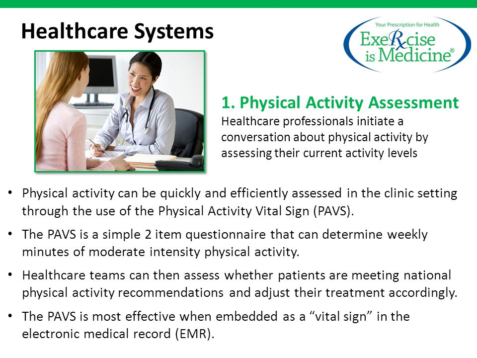 Physical activity can be quickly and efficiently assessed in the clinic setting through the use of the Physical Activity Vital Sign (PAVS).