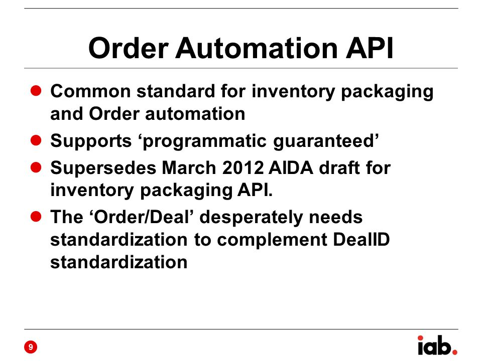 Order Automation API Common standard for inventory packaging and Order automation Supports 'programmatic guaranteed' Supersedes March 2012 AIDA draft for inventory packaging API.