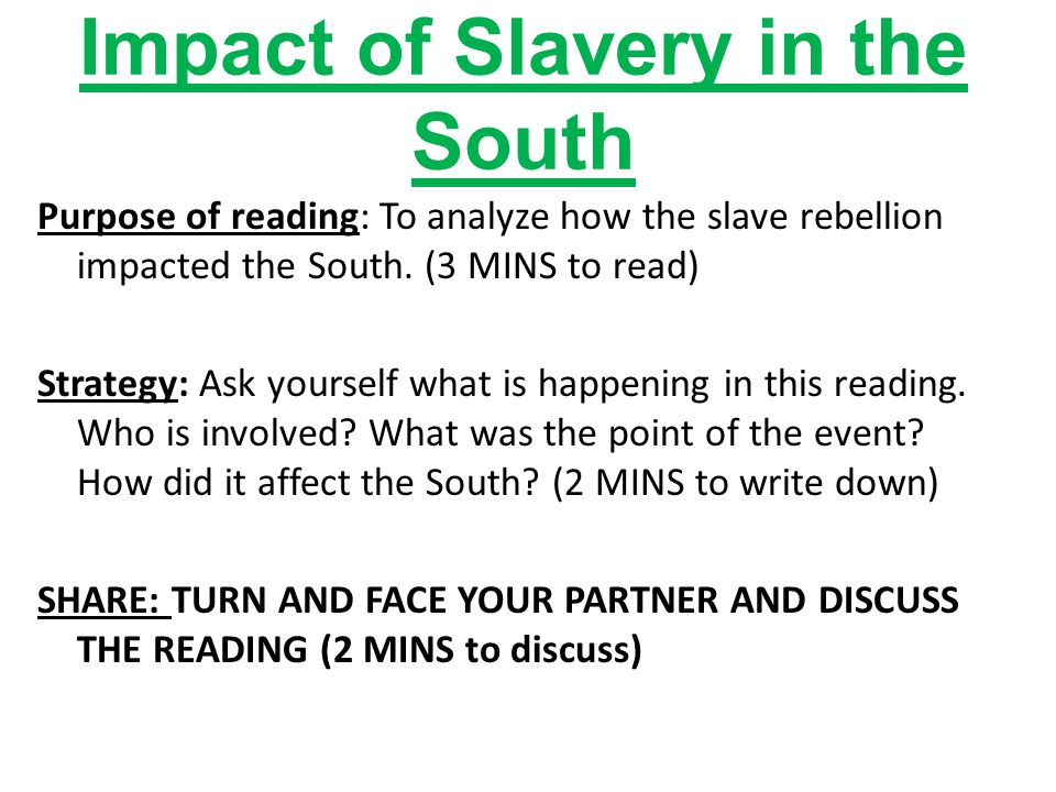 Impact of Slavery in the South Purpose of reading: To analyze how the slave rebellion impacted the South.