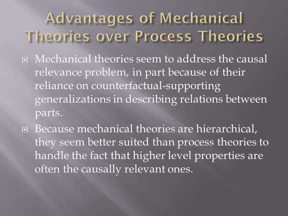  Mechanical theories seem to address the causal relevance problem, in part because of their reliance on counterfactual-supporting generalizations in