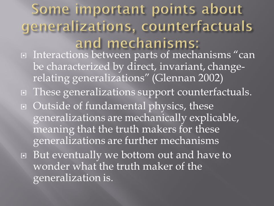 " Interactions between parts of mechanisms ""can be characterized by direct, invariant, change- relating generalizations"" (Glennan 2002)  These genera"