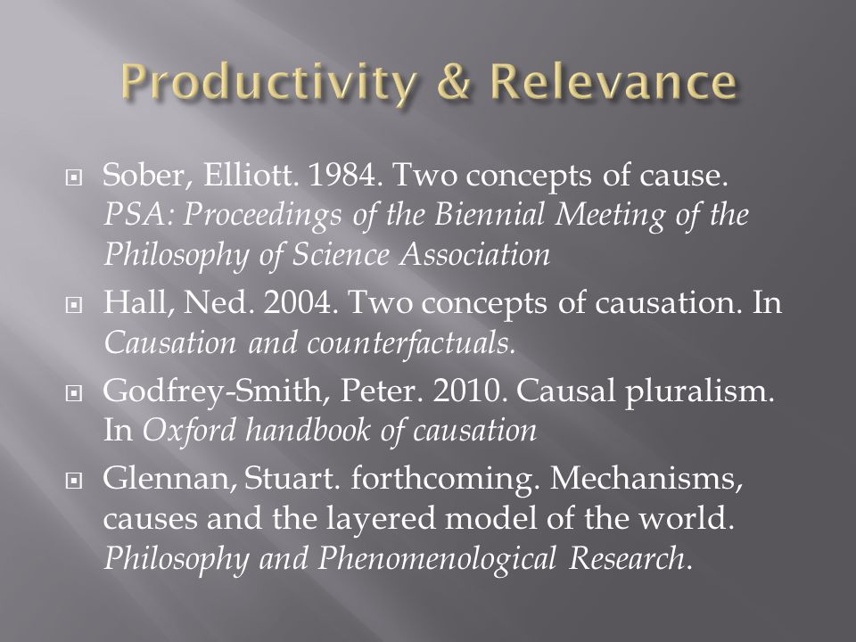  Sober, Elliott. 1984. Two concepts of cause. PSA: Proceedings of the Biennial Meeting of the Philosophy of Science Association  Hall, Ned. 2004. Tw