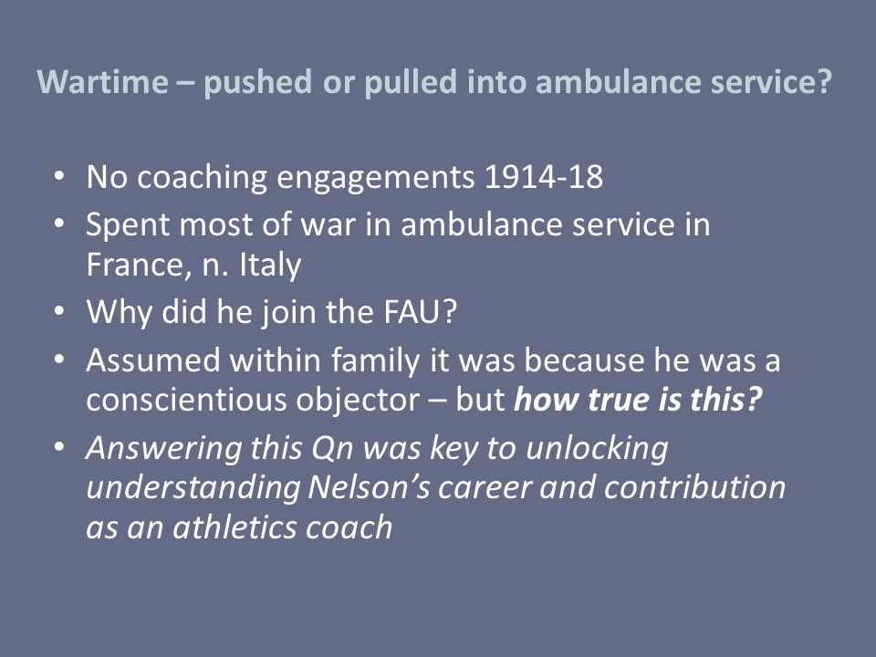Wartime – pushed or pulled into ambulance service? No coaching engagements 1914-18 Spent most of war in ambulance service in France, n. Italy Why did