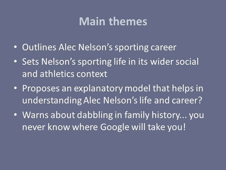 Main themes Outlines Alec Nelson's sporting career Sets Nelson's sporting life in its wider social and athletics context Proposes an explanatory model