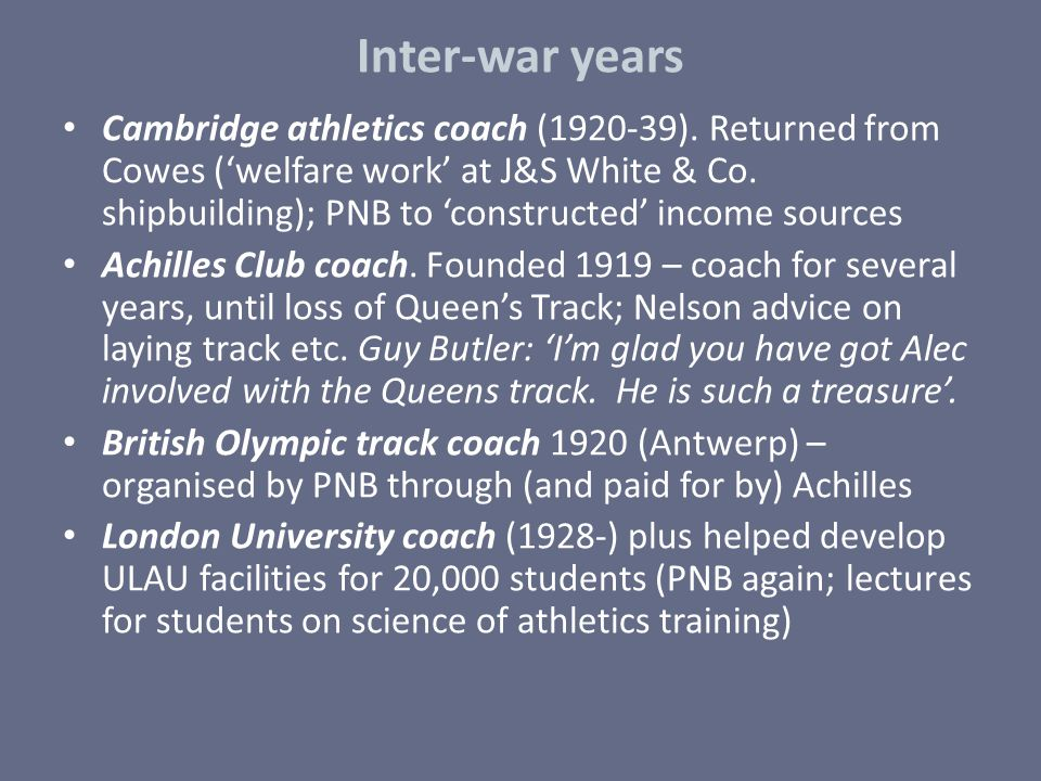 Inter-war years Cambridge athletics coach (1920-39). Returned from Cowes ('welfare work' at J&S White & Co. shipbuilding); PNB to 'constructed' income