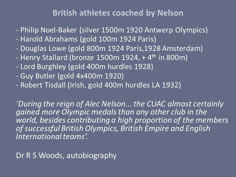 British athletes coached by Nelson - Philip Noel-Baker (silver 1500m 1920 Antwerp Olympics) - Harold Abrahams (gold 100m 1924 Paris) - Douglas Lowe (g