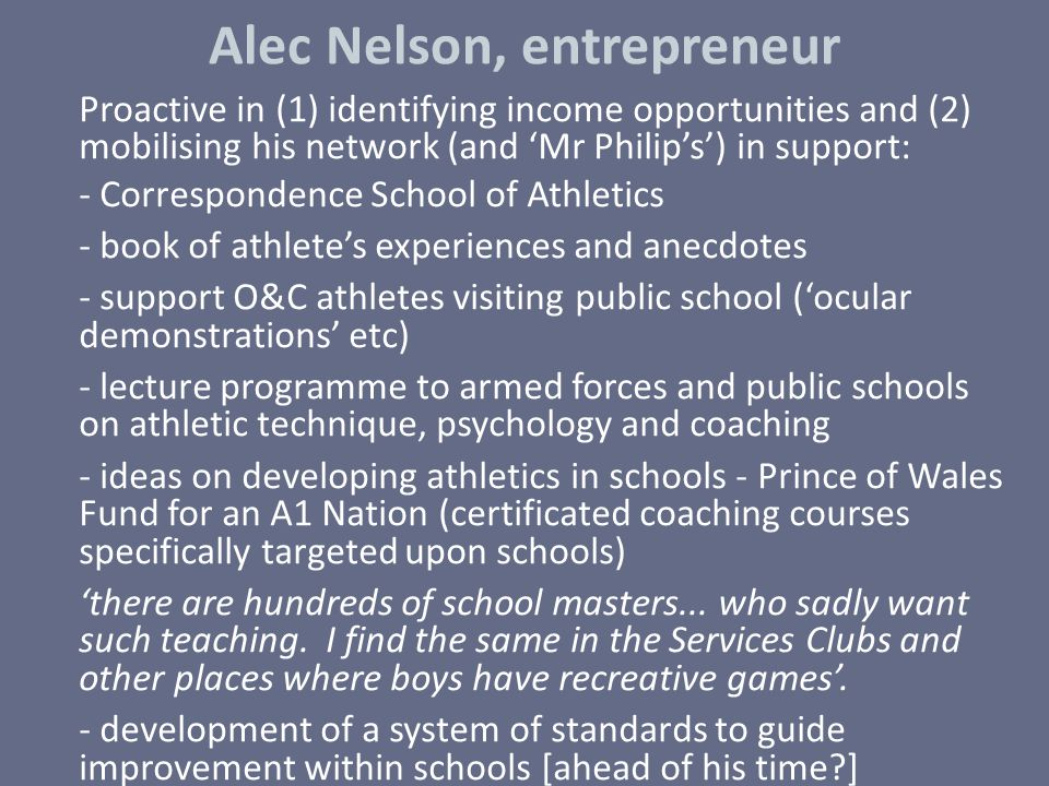 Alec Nelson, entrepreneur Proactive in (1) identifying income opportunities and (2) mobilising his network (and 'Mr Philip's') in support: - Correspon