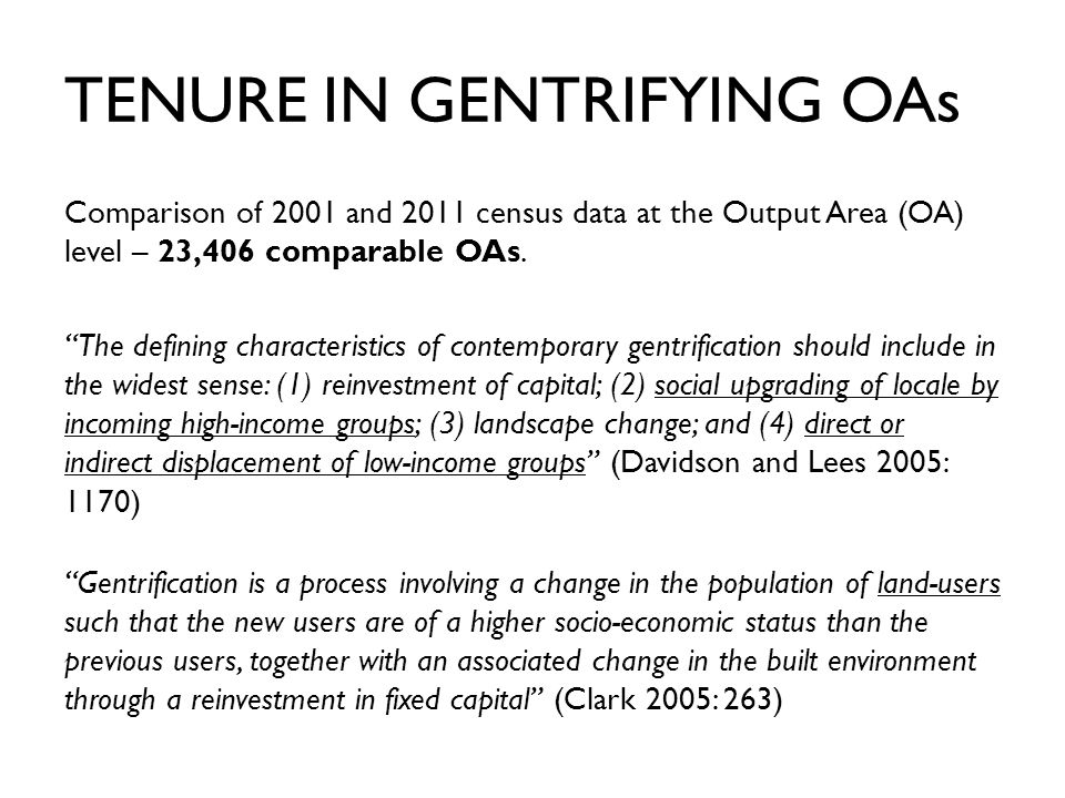 TENURE IN GENTRIFYING OAs Comparison of 2001 and 2011 census data at the Output Area (OA) level – 23,406 comparable OAs.