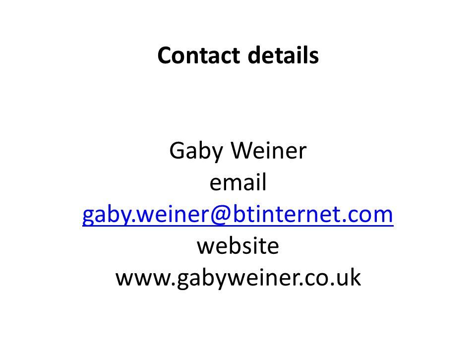 Contact details Gaby Weiner email gaby.weiner@btinternet.com gaby.weiner@btinternet.com website www.gabyweiner.co.uk