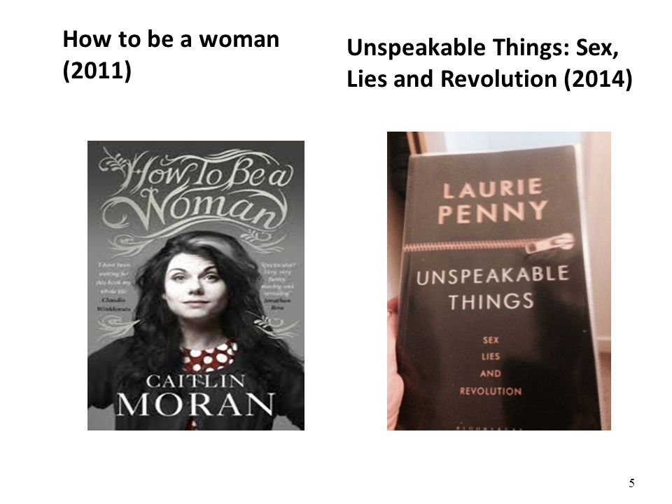 5 How to be a woman (2011) Unspeakable Things: Sex, Lies and Revolution (2014)