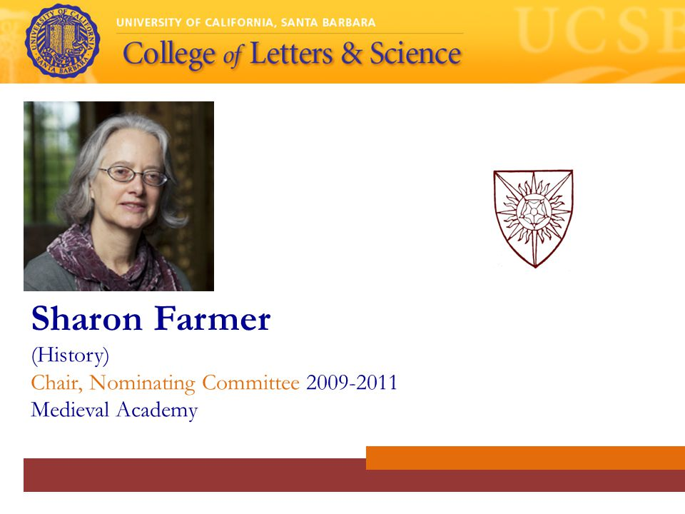 Sharon Farmer (History) Chair, Nominating Committee 2009-2011 Medieval Academy