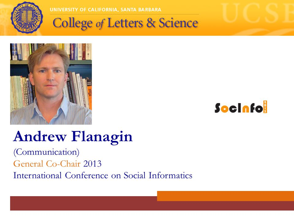 Andrew Flanagin (Communication) General Co-Chair 2013 International Conference on Social Informatics