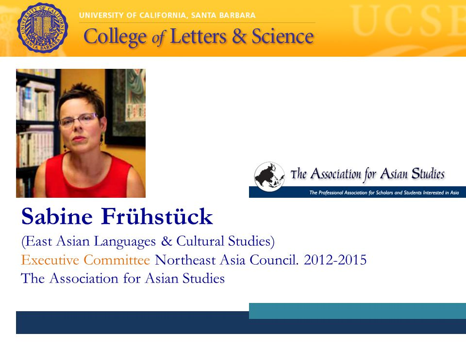 Sabine Frühstück (East Asian Languages & Cultural Studies) Executive Committee Northeast Asia Council.