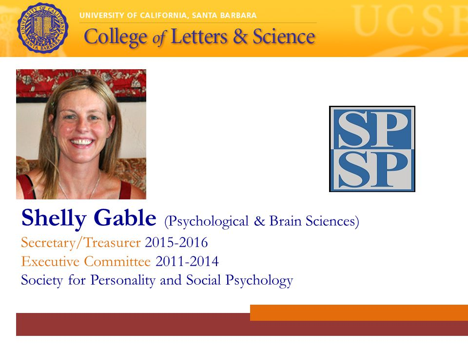 Shelly Gable (Psychological & Brain Sciences) Secretary/Treasurer 2015-2016 Executive Committee 2011-2014 Society for Personality and Social Psychology
