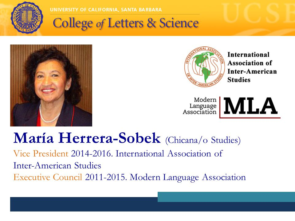 María Herrera-Sobek (Chicana/o Studies) Vice President 2014-2016. International Association of Inter-American Studies Executive Council 2011-2015. Mod