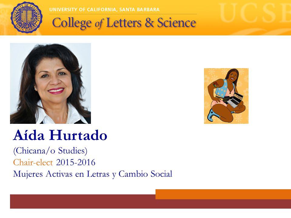 Aída Hurtado (Chicana/o Studies) Chair-elect 2015-2016 Mujeres Activas en Letras y Cambio Social