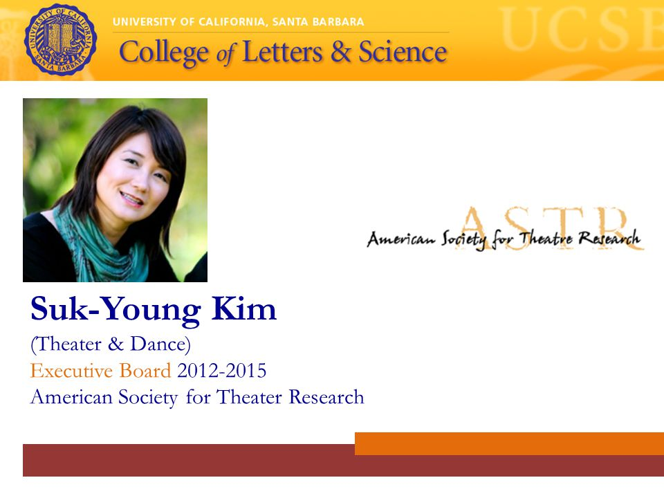 Suk-Young Kim (Theater & Dance) Executive Board 2012-2015 American Society for Theater Research