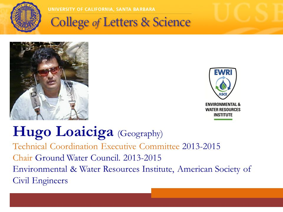 Hugo Loaiciga (Geography) Technical Coordination Executive Committee 2013-2015 Chair Ground Water Council.