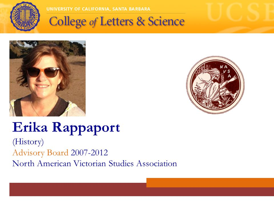 Erika Rappaport (History) Advisory Board 2007-2012 North American Victorian Studies Association