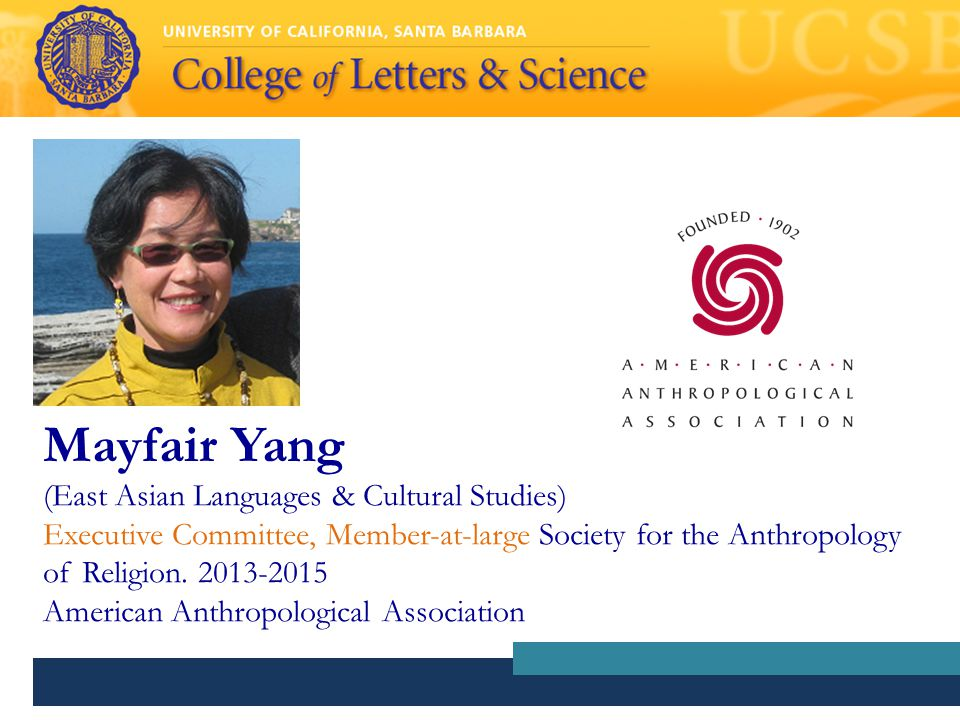 Mayfair Yang (East Asian Languages & Cultural Studies) Executive Committee, Member-at-large Society for the Anthropology of Religion.