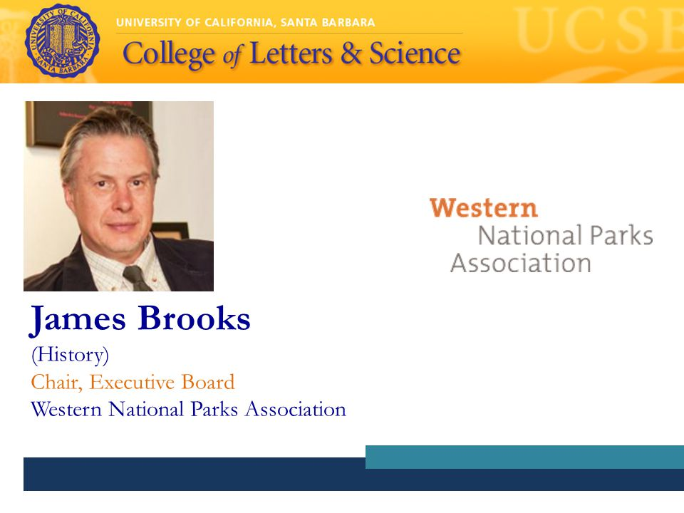 James Brooks (History) Chair, Executive Board Western National Parks Association