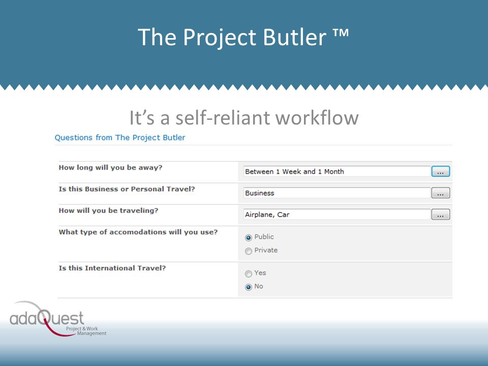 It's a self-reliant workflow Company Overview The Project Butler ™