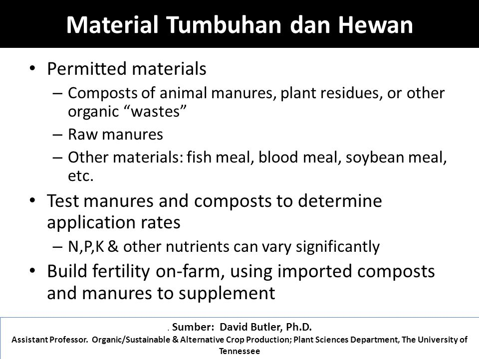Material Tumbuhan dan Hewan Permitted materials – Composts of animal manures, plant residues, or other organic wastes – Raw manures – Other materials: fish meal, blood meal, soybean meal, etc.