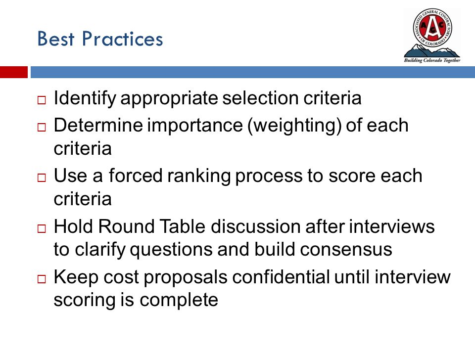 Best Practices  Identify appropriate selection criteria  Determine importance (weighting) of each criteria  Use a forced ranking process to score e