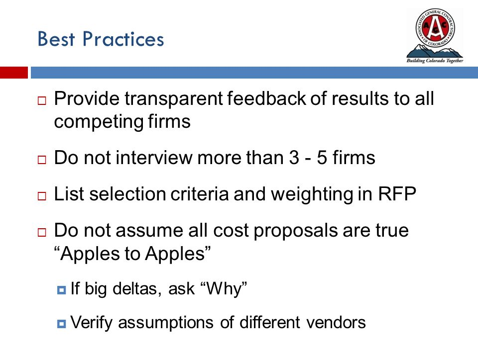Best Practices  Provide transparent feedback of results to all competing firms  Do not interview more than 3 - 5 firms  List selection criteria and