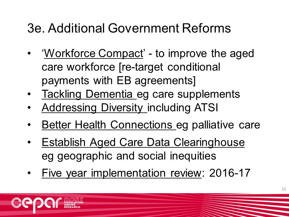 'Workforce Compact' - to improve the aged care workforce [re-target conditional payments with EB agreements] Tackling Dementia eg care supplements Add