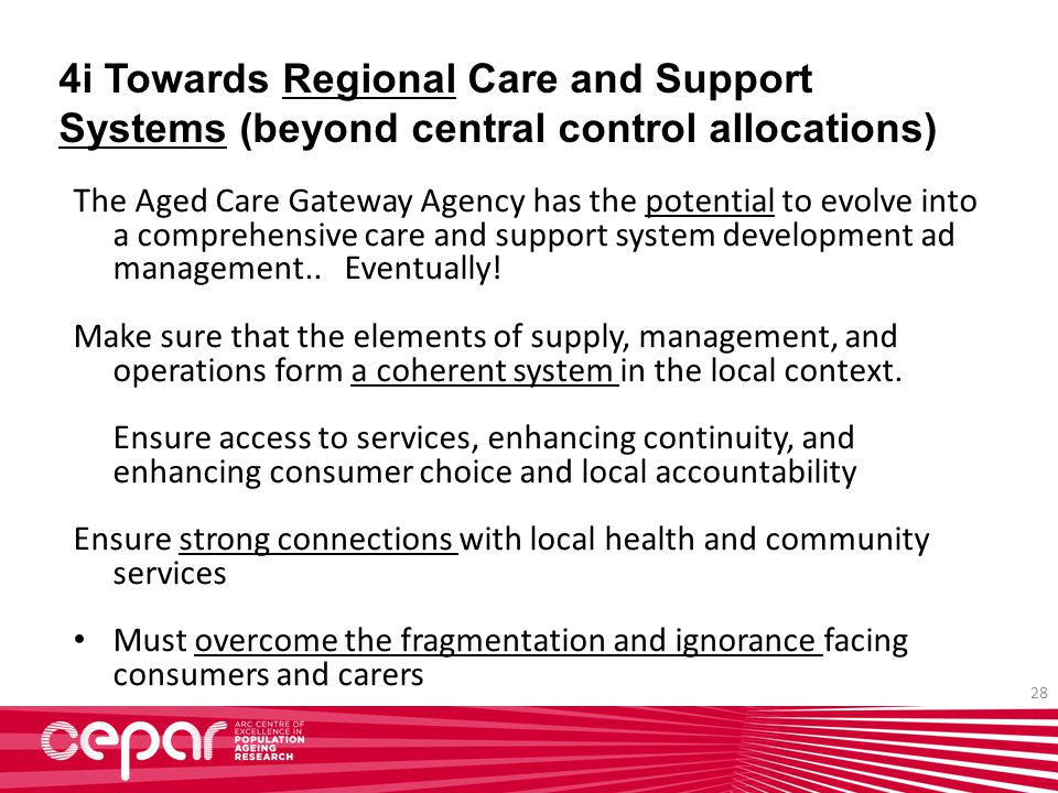 28 4i Towards Regional Care and Support Systems (beyond central control allocations) The Aged Care Gateway Agency has the potential to evolve into a c