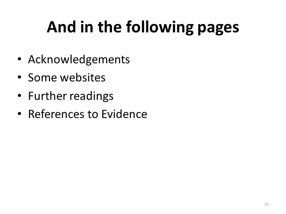 And in the following pages Acknowledgements Some websites Further readings References to Evidence 31