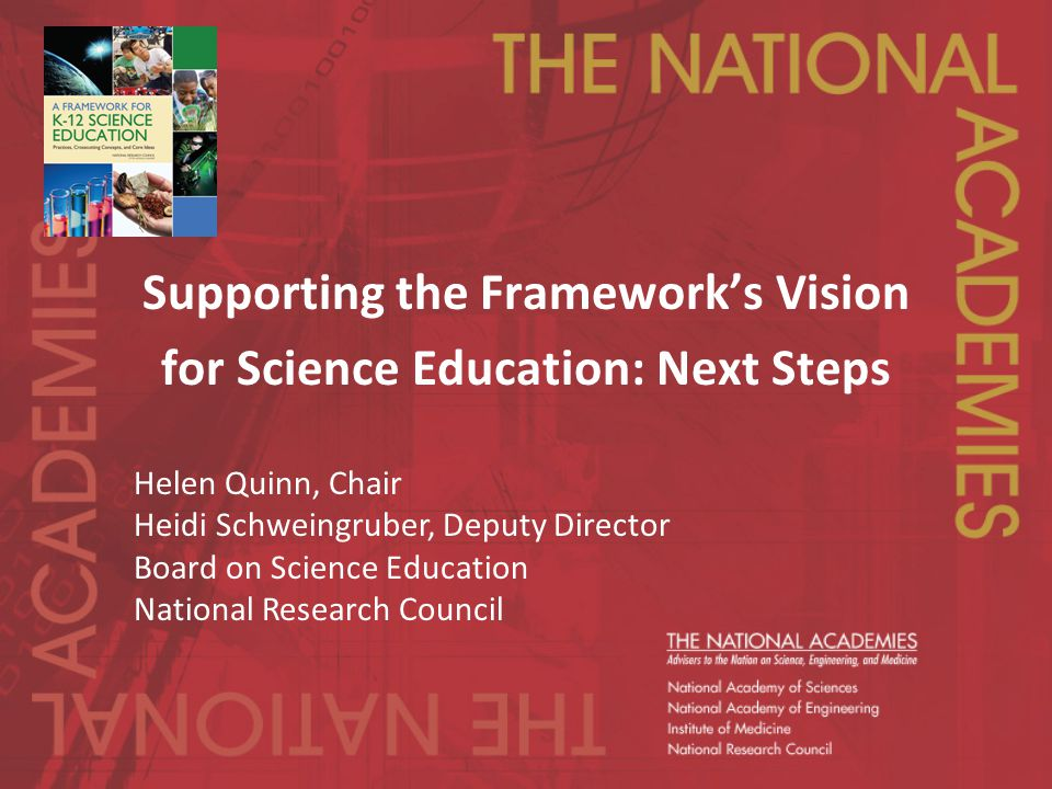 Supporting the Framework's Vision for Science Education: Next Steps Helen Quinn, Chair Heidi Schweingruber, Deputy Director Board on Science Education