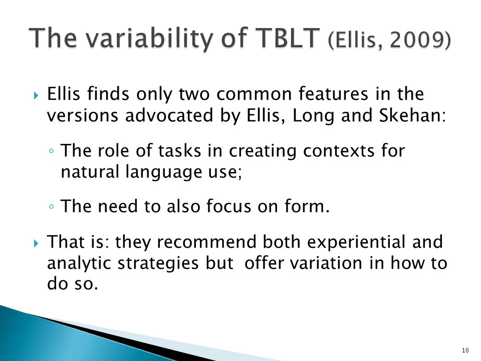  Ellis finds only two common features in the versions advocated by Ellis, Long and Skehan: ◦ The role of tasks in creating contexts for natural langu
