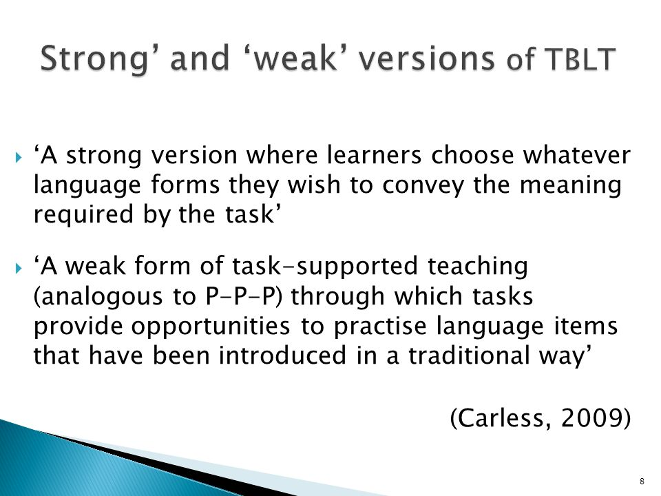  'A strong version where learners choose whatever language forms they wish to convey the meaning required by the task'  'A weak form of task-support