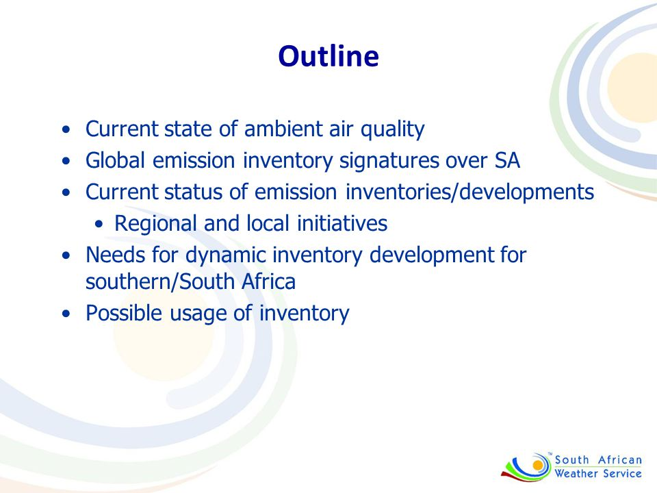 Outline Current state of ambient air quality Global emission inventory signatures over SA Current status of emission inventories/developments Regional and local initiatives Needs for dynamic inventory development for southern/South Africa Possible usage of inventory
