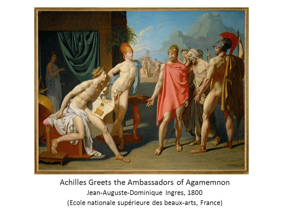 Achilles Greets the Ambassadors of Agamemnon Jean-Auguste-Dominique Ingres, 1800 (Ecole nationale supérieure des beaux-arts, France)