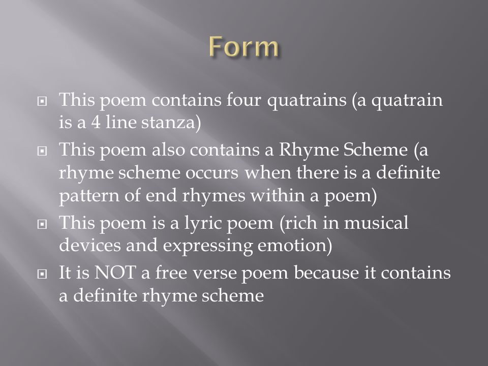  This poem contains four quatrains (a quatrain is a 4 line stanza)  This poem also contains a Rhyme Scheme (a rhyme scheme occurs when there is a de