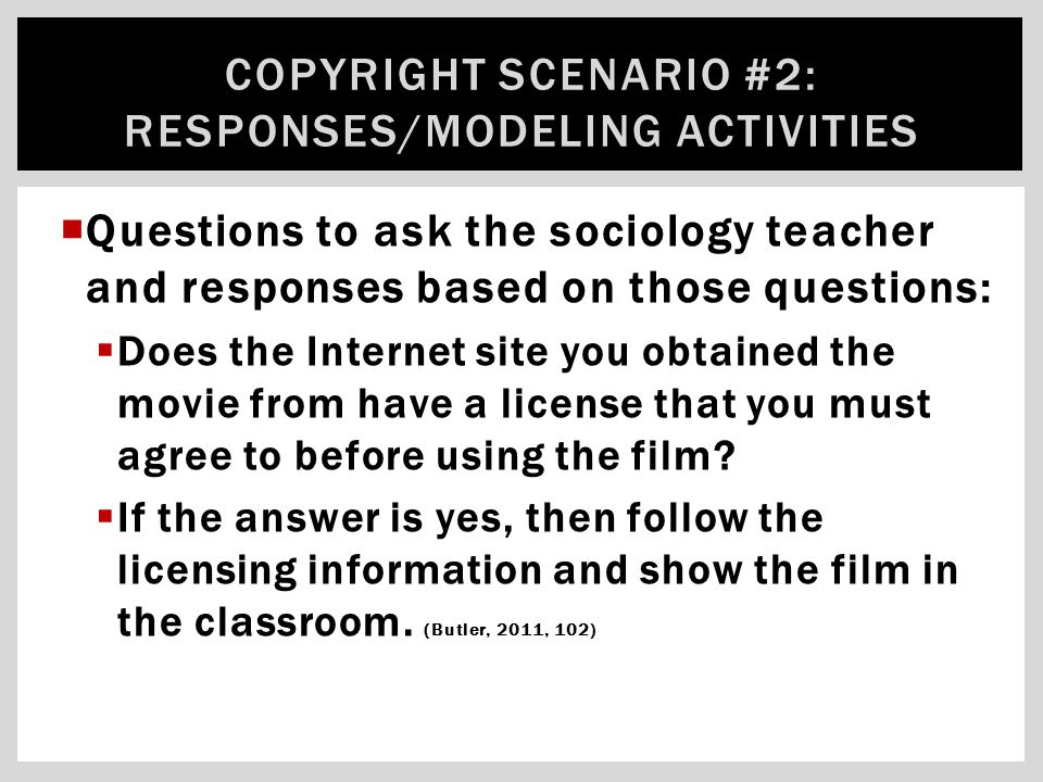  Questions to ask the sociology teacher and responses based on those questions:  Does the Internet site you obtained the movie from have a license that you must agree to before using the film.