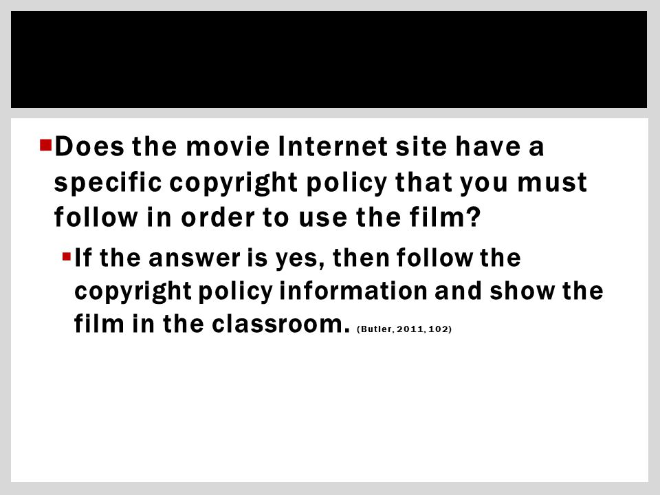  Does the movie Internet site have a specific copyright policy that you must follow in order to use the film?  If the answer is yes, then follow the