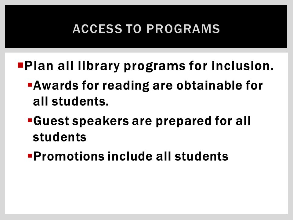  Plan all library programs for inclusion.  Awards for reading are obtainable for all students.  Guest speakers are prepared for all students  Prom