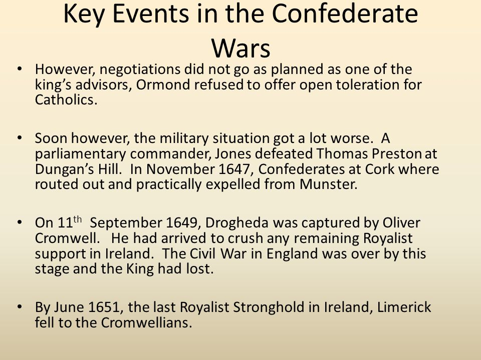Key Events in the Confederate Wars However, negotiations did not go as planned as one of the king's advisors, Ormond refused to offer open toleration