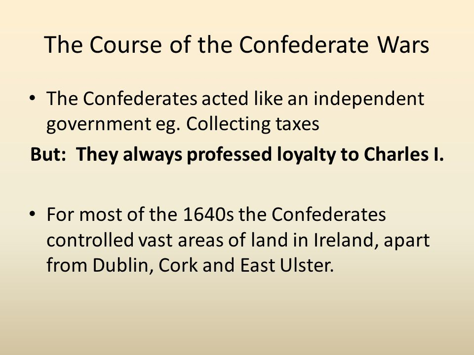 The Course of the Confederate Wars The Confederates acted like an independent government eg. Collecting taxes But: They always professed loyalty to Ch