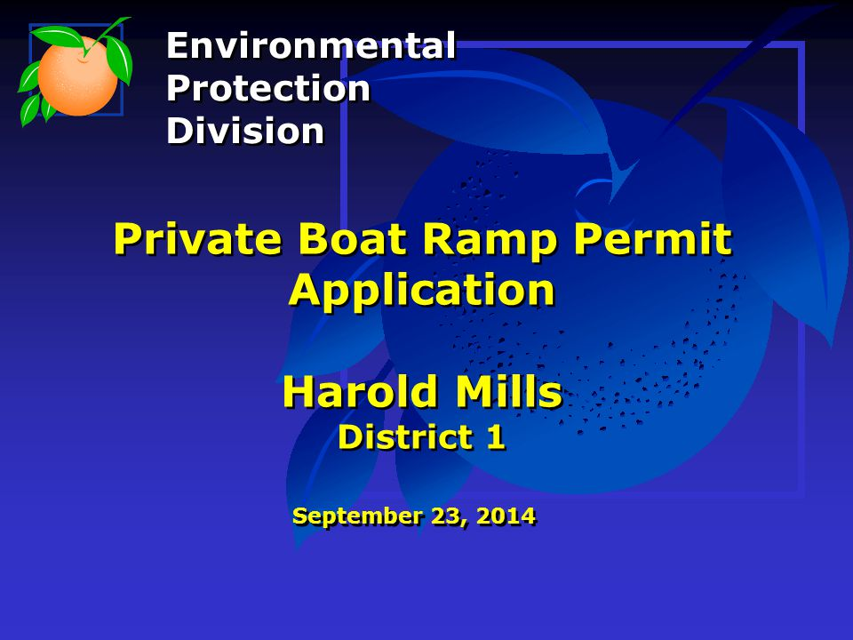 Private Boat Ramp Permit Application Harold Mills District 1 September 23, 2014 Environmental Protection Division Environmental Protection Division