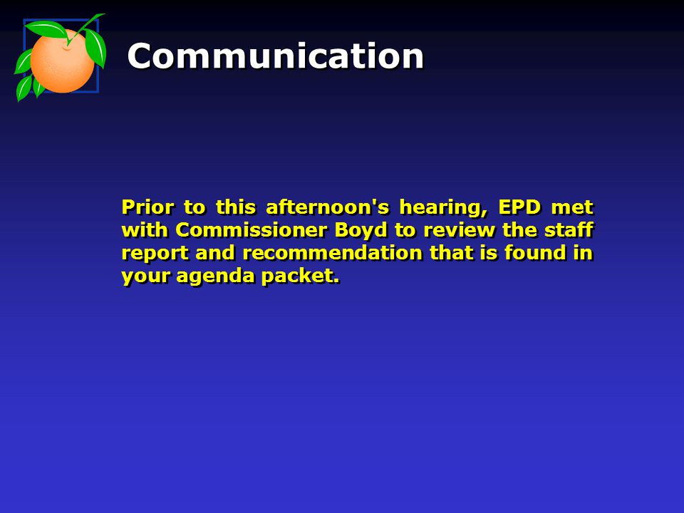 Communication Prior to this afternoon s hearing, EPD met with Commissioner Boyd to review the staff report and recommendation that is found in your agenda packet.