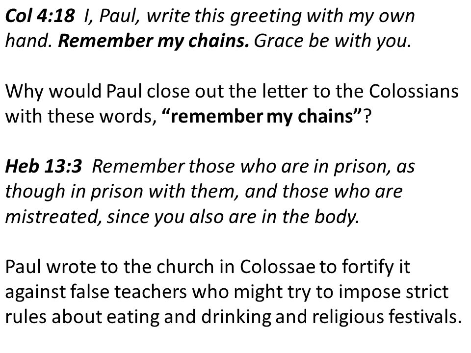 Col 4:18 I, Paul, write this greeting with my own hand.