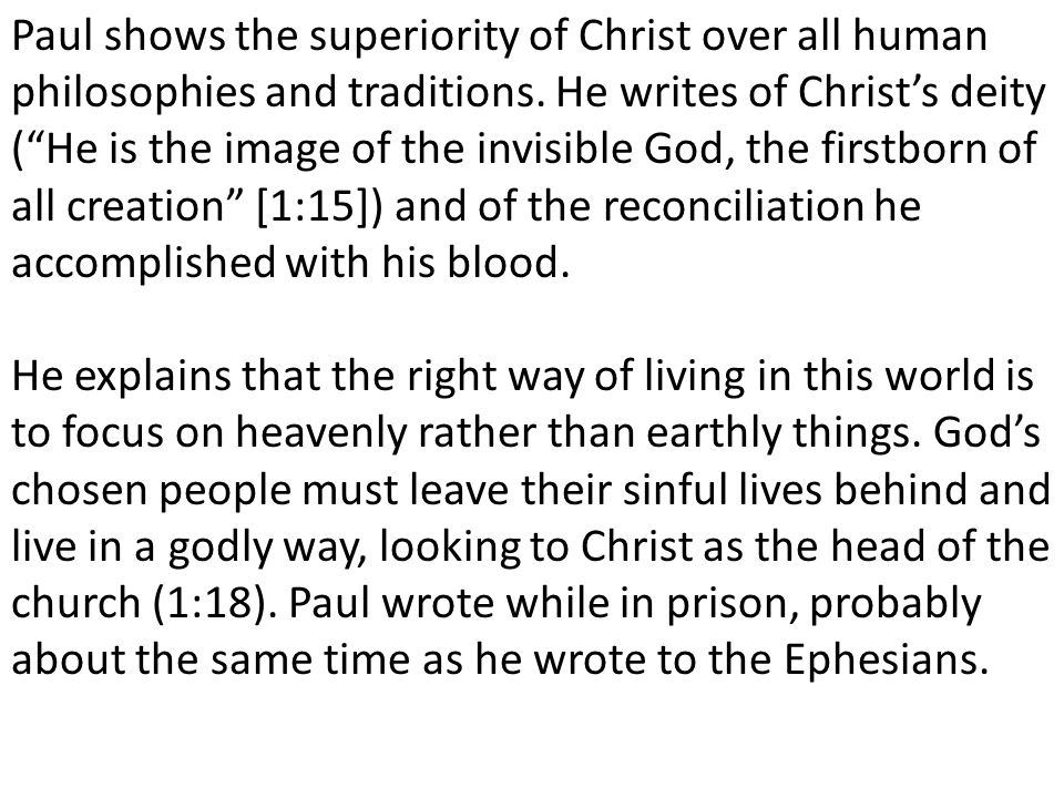 Paul shows the superiority of Christ over all human philosophies and traditions.