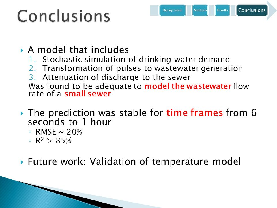 BackgroundMethodsResults Conclusions  A model that includes 1.Stochastic simulation of drinking water demand 2.Transformation of pulses to wastewater